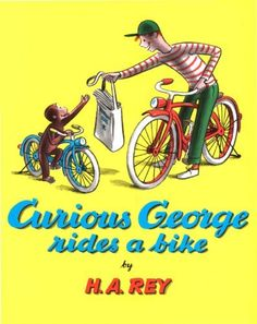 Curious George Rides a Bike by H. A. Rey, http://www.amazon.com/dp/B009YA48ZK/ref=cm_sw_r_pi_dp_jKVgvb1XFHD1X