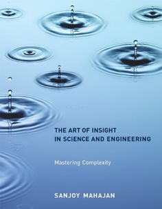 The Art of Insight in Science and Engineering: Mastering Complexity by Sanjoy Mahajan   http://primo.lib.umn.edu/primo_library/libweb/action/dlDisplay.do?vid=TWINCITIES&docId=UMN_ALMA51617582730001701