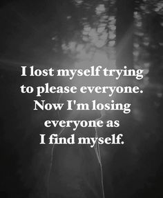 I lost myself trying to please everyone. Now I'm loosing everyone as I find myself. True Quotes, Words Quotes, Wise Words, Best Quotes, Qoutes, True Sayings, Quotations, Depression Quotes, Thoughts And Feelings