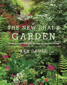 There is a new generation of gardeners who are planting gardens not only for their visual beauty but also for their ability to reduce carbon dioxide in the atmosphere. In The New Shade Garden , Ken Dr
