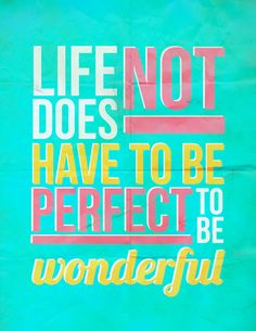 "PRODUCTIVE #PINTEREST #QUOTE: ""Life does not have to be perfect to be wonderful"""