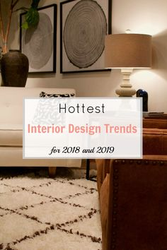 Hottest interior design trends for 2018 and 2019 | Gates Interior Design And Feng Shui - Amanda Gates