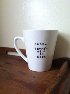 Coffee mug Shhh... There's wine in here. by ChantillyStay on Etsy, $10.00