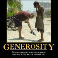 Creo que ser generoso es sumamente importante en la sociedad en la que vivimos.