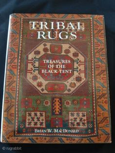 TRIBAL RUGS, TREASURES OF THE BLACK TENT. 8.5 x 11 Hardback in dustjacket in Very Good condition. 1997. Hardcover. Title: Tribal Rugs, Treasures of the Black Tent Author: Brian W. McDonald Format/binding: ...