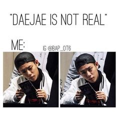 DAEJAE IS REAL 》 B.A.P