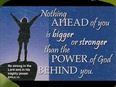 Be strong in the Lord and in his might power.