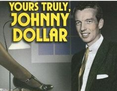 Tonight, and every weekday night...Bob Bailey in the transcribed adventures of the man with the action-packed expense account.  America's fabulous freelance insurance investigator... Yours Truly, Johnny Dollar.