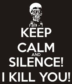 Keep calm and SILENCE!! I KILL YOU!! - Achmed the dead terrorist - Jeff Dunham