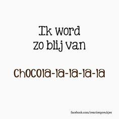 Ik word zo blij van chocola-la-la-la-la #chocolade #verslaving #tekst