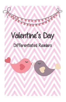 Valentine's Day Differentiated Readers 3 leveled readers with a Valentine's theme.  The books are all the same, but they provide deeper information and/or vocabulary and sight words. Perfect for celebrating the holiday!