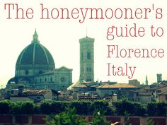 The Honeymooners Guide to Florence, Italy