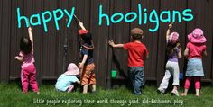 happy hooligans | little people discovering their world through good, old-fashioned play