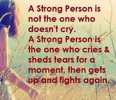A strong woman is not one who doesn't cry- she's the woman who cries and when she's done, she dusts herself off and gets back up again and again. Being #strong