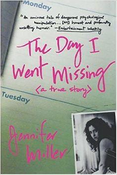 The Day I Went Missing: A True Story: JENNIFER Miller: Amazon.com: Books