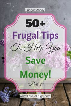 50+ Frugal Ways To Save Money   ~Part 2~  There are so many ways to save money and be frugal…and while all of these suggestions may or may not be applicable to your situation, I'm sure there are many that can be implemented to help you reach your financial goals.
