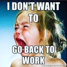 """21 Back to Work Memes - """"I don't want to go back to work."""" work 21 Funny Back to Work Memes Make That First Day Back Less Dreadful Sarcastic Quotes, Funny Quotes, Life Quotes, Funny Memes, Hilarious Work Memes, Sarcastic Work Humor, Trust Quotes, Funny Stuff, Retail Humor"""