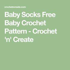 Baby Socks Free Baby Crochet Pattern - Crochet 'n' Create