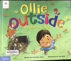 This book relates to reality right now and i think this is great because it shows in the end that everyone ends up having fun without electronics.  Reference:  Oberschneider,M. (2016). Ollie Outside Screen Free Fun. Free Spirit Publishing.