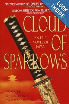 All about Cloud of Sparrows by Takashi Matsuoka. LibraryThing is a cataloging and social networking site for booklovers First Novel, Historical Fiction, Book Lovers, Samurai, My Books, Literature, Novels, Clouds, Japan