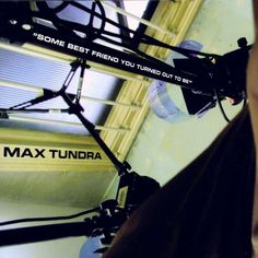 Max Tundra - Some Best Friend You Turned Out To Be