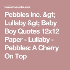 Pebbles Inc. > Lullaby > Baby Boy Quotes 12x12 Paper - Lullaby - Pebbles: A Cherry On Top