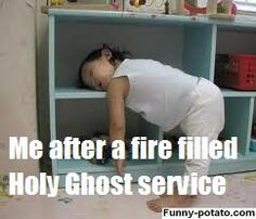 ;) yes.. But love it. Those are the best. Love being pentecostal!