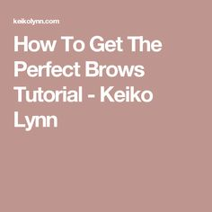 How To Get The Perfect Brows Tutorial - Keiko Lynn