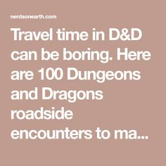 Travel time in D&D can be boring. Here are 100 Dungeons and Dragons roadside encounters to make that trip to the next town a little more enjoyable.