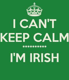 I CAN'T KEEP CALM ********** I'M IRISH