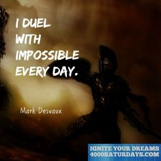 I Duel With Impossible Every Day.  http://www.4000saturdays.com/ignite