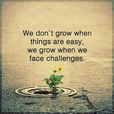 We Don't Grow When Things Are Easy, We Grow When We Face Challenges.        #QuoteoftheDay #QOTD #Motivation #MotivationalQuotes #Quote #Quotes #Motivational #Inspiration #SuccessQuotes #LifeQuotes #InspirationalQuotes #Inspirational #Inspire #Hustle #DontQuit #WordsofWisdom #Success #PicoftheDay #PositiveThinking #Entrepreneur #Awesome #Leadership #QuotesToLiveBy #PictureoftheDay #ThoughtoftheDay #DailyMotivation #DailyInspiration #NeverGiveUp #PhotooftheDay #RahulTaneja
