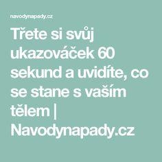 Třete si svůj ukazováček 60 sekund a uvidíte, co se stane s vaším tělem   Navodynapady.cz