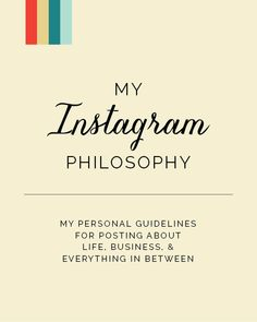 My Instagram Philosophy: Personal guidelines for posting about life, business, and everything in between