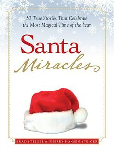 Santa Miracles by Brad Steiger (adult nonfiction).  In this heartfelt collection of real-life Santa stories, Christmas lovers will learn that the jolly old elf is alive and well and still performing miracles that reflect the spirit of the season this and every Christmas.  Not even Scrooge himself could resist these touching yuletide stories of cheer, hope, and love. If you love Christmas, you'll love this book!