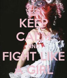KEEP CALM AND FIGHT LIKE A GIRL