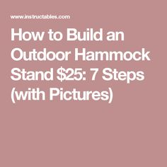 How to Build an Outdoor Hammock Stand $25: 7 Steps (with Pictures)