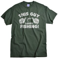Fishing Gift For Husband T shirt This Guy Loves by gorillatactical, $14.99