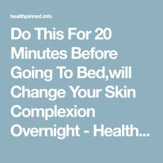 Do This For 20 Minutes Before Going To Bed,will Change Your Skin Complexion Overnight - Health Pined #beautyhacksovernight