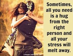 Stress melts with hug from right person quote via www.Facebook.com/LessonsLearnedInLife