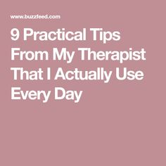 9 Practical Tips From My Therapist That I Actually Use Every Day