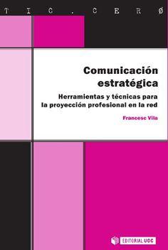 Comunicación estratégica: herramientas y técnicas para la proyección personal en la red