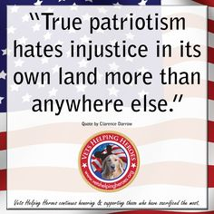 """""""True patriotism hates injustice in its own land more than anywhere else."""" Patriotic Quote // Vets Helping Heroes honors & supports those who have sacrificed the most."""
