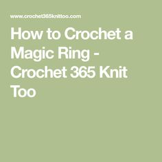 How to Crochet a Magic Ring - Crochet 365 Knit Too