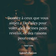 Donnez à ceux que vous aimez... Des ailes pour voler, des racines pour revenir, et des raisons pour rester. #citation #citationdujour #proverbe #quote #frenchquote #pensées #phrases