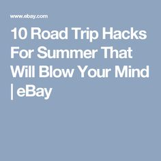 10 Road Trip Hacks For Summer That Will Blow Your Mind | eBay