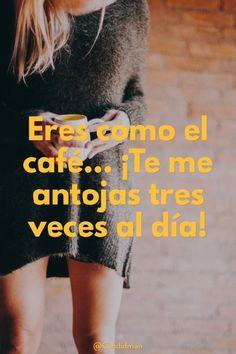 20160323 Eres como el café... ¡Te me antojas tres veces al día! - @Candidman pinterest