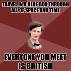 Not true. Captain Jack Harkness  is American (but actor is Scottish). And later in season 6 we meet Canton Deleware and a bunch of other Americans. Funny thing about Canton (the actor is actually British- Mark A. Shepard (Crowley from Supernatural) >I couldn't resist responding to this, because he does meet people who aren't British...