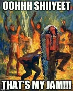 I'll never see pow wows the same way again...LOL!