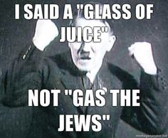 I Said A Glass Of Juice - Not Gas The Jews